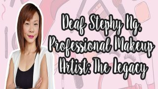 Deaf Stephy Ng Professional Makeup Artist: The Legacy